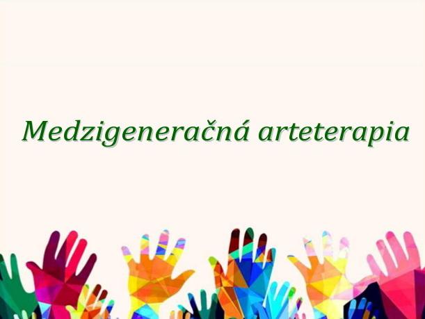 Medzigeneračná arteterapia / Kreatívny Klub Luna